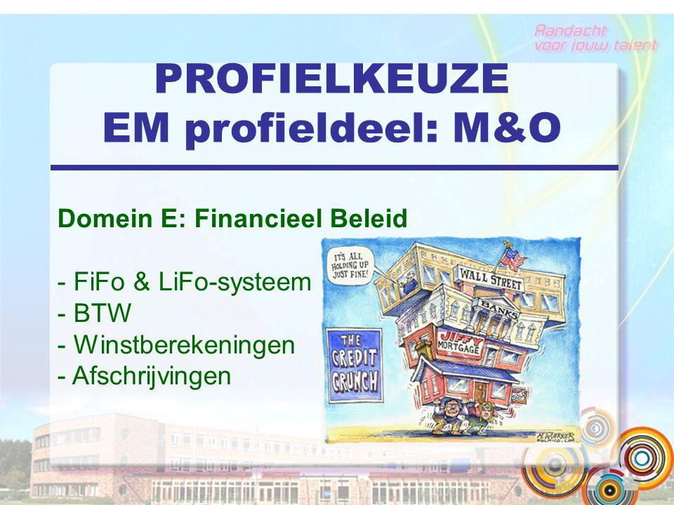 PROFIELKEUZE EM profieldeel: M&O Domein E: Financieel Beleid - FiFo & LiFo-systeem - BTW - Winstberekeningen - Afschrijvingen