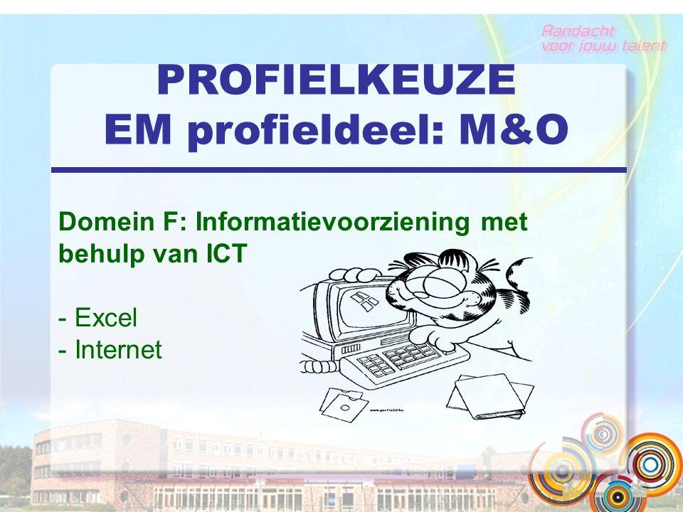 PROFIELKEUZE EM profieldeel: M&O Domein F: Informatievoorziening met behulp van ICT - Excel - Internet