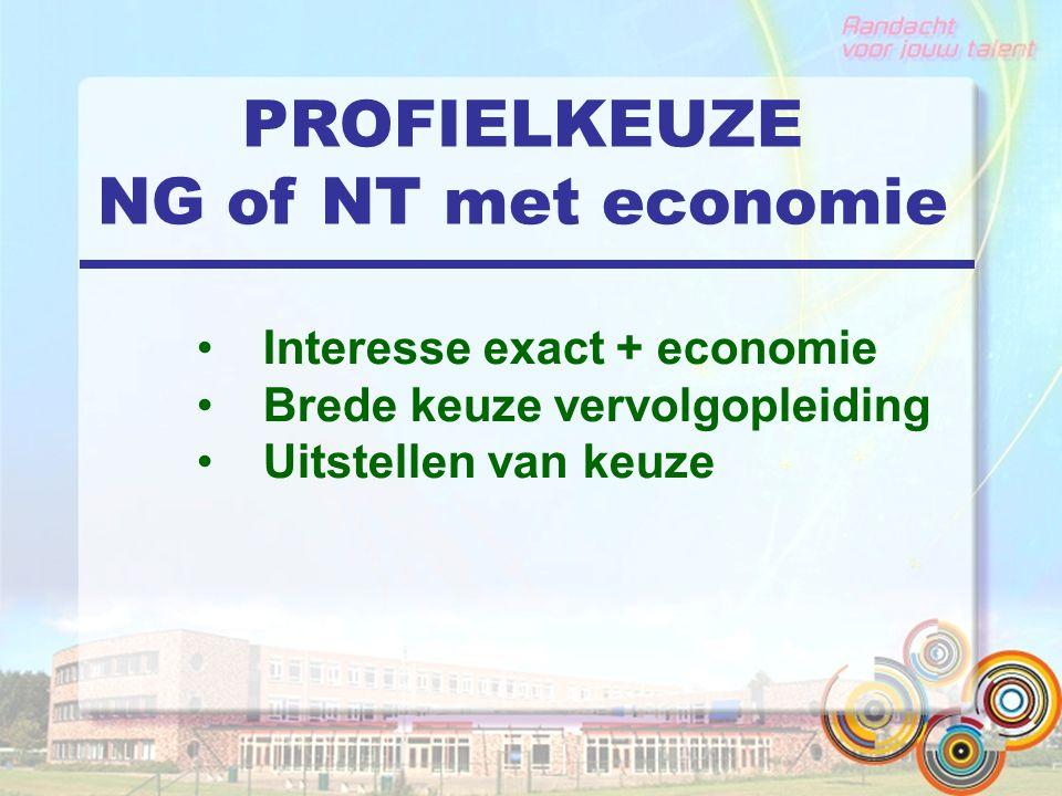 PROFIELKEUZE NG of NT met economie Interesse exact + economie Brede keuze vervolgopleiding Uitstellen van keuze