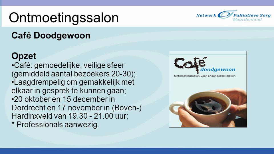 Ontmoetingssalon Café Doodgewoon Opzet Café: gemoedelijke, veilige sfeer (gemiddeld aantal bezoekers 20-30); Laagdrempelig om gemakkelijk met elkaar in gesprek te kunnen gaan; 20 oktober en 15 december in Dordrecht en 17 november in (Boven-) Hardinxveld van 19.30 - 21.00 uur; * Professionals aanwezig.
