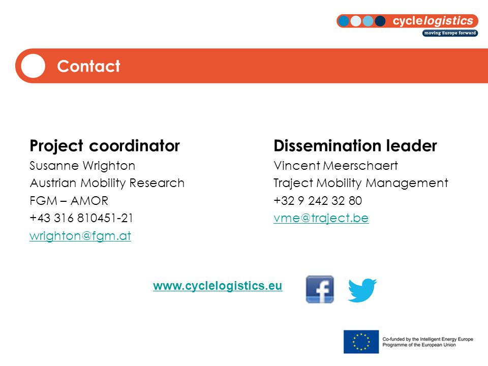Contact Project coordinatorDissemination leader Susanne WrightonVincent Meerschaert Austrian Mobility ResearchTraject Mobility Management FGM – AMOR+32 9 242 32 80 +43 316 810451-21vme@traject.bevme@traject.be wrighton@fgm.at www.cyclelogistics.eu
