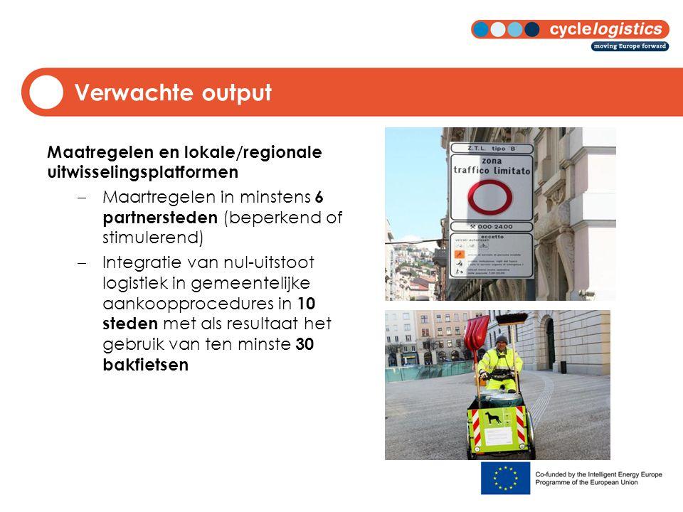 Verwachte output Maatregelen en lokale/regionale uitwisselingsplatformen  Maartregelen in minstens 6 partnersteden (beperkend of stimulerend)  Integ