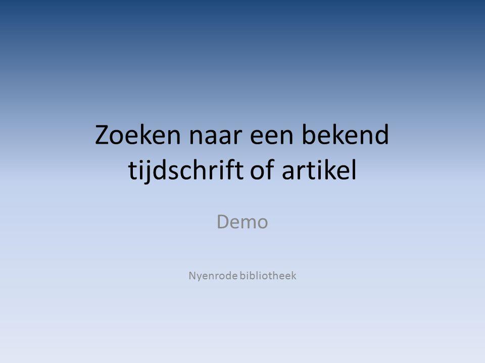Zoeken naar een bekend tijdschrift of artikel Demo Nyenrode bibliotheek