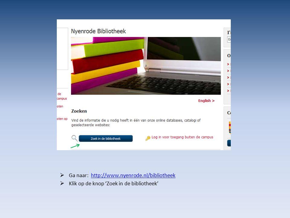 Ga naar: http://www.nyenrode.nl/bibliotheekhttp://www.nyenrode.nl/bibliotheek  Klik op de knop 'Zoek in de bibliotheek'