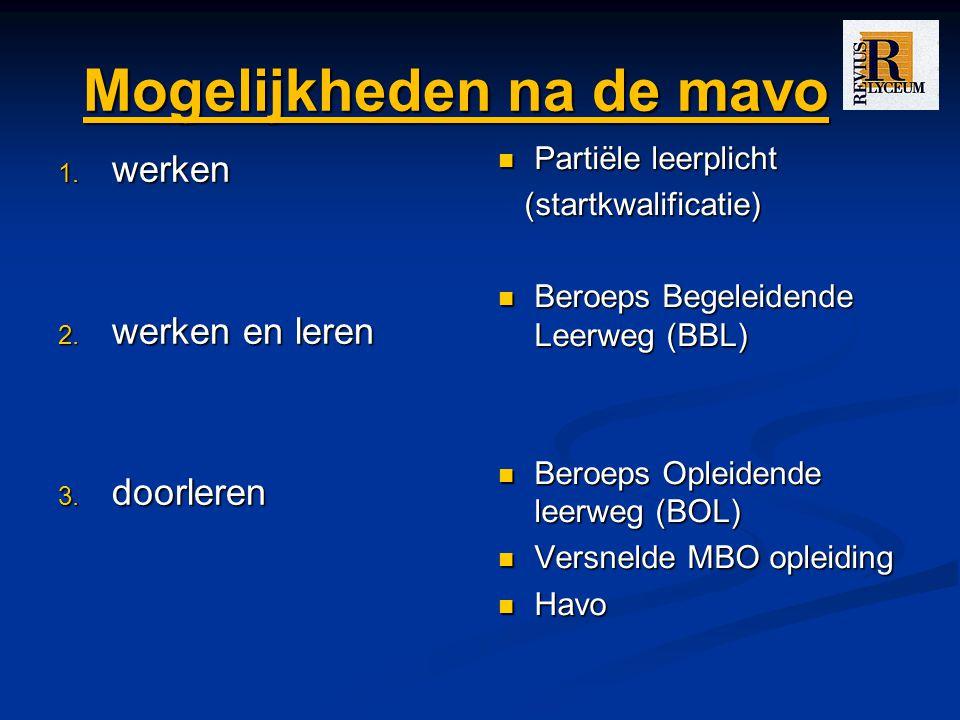 Mogelijkheden na de mavo 1. werken 2. werken en leren 3. doorleren Partiële leerplicht (startkwalificatie) Beroeps Begeleidende Leerweg (BBL) Beroeps