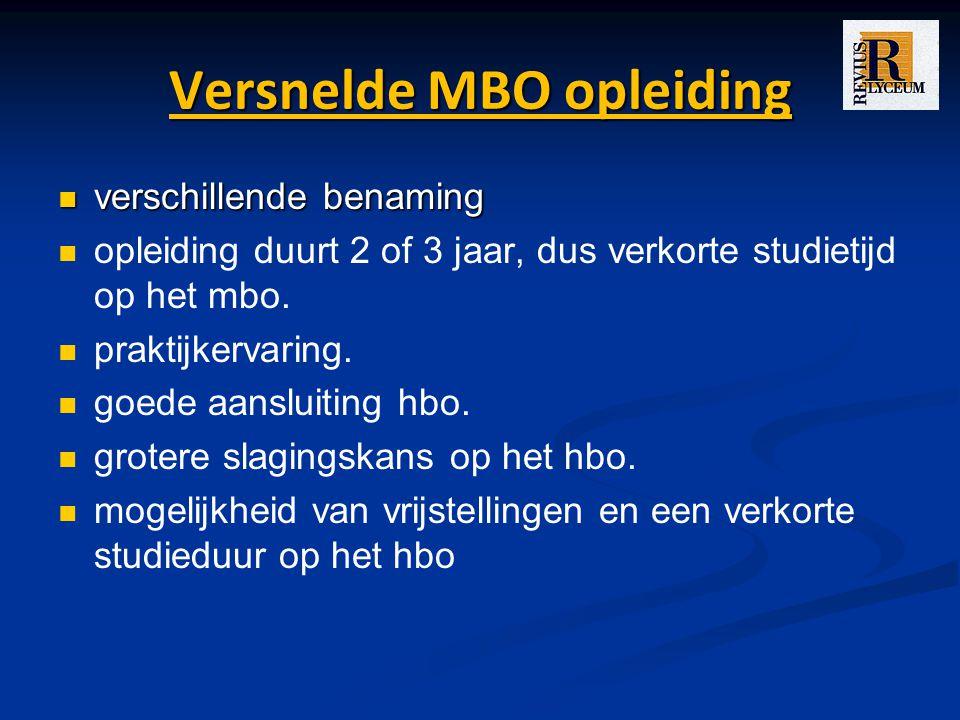 Versnelde MBO opleiding verschillende benaming verschillende benaming opleiding duurt 2 of 3 jaar, dus verkorte studietijd op het mbo.