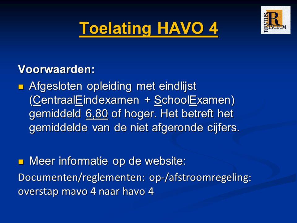 Toelating HAVO 4 Voorwaarden: Afgesloten opleiding met eindlijst (CentraalEindexamen + SchoolExamen) gemiddeld 6,80 of hoger. Het betreft het gemiddel