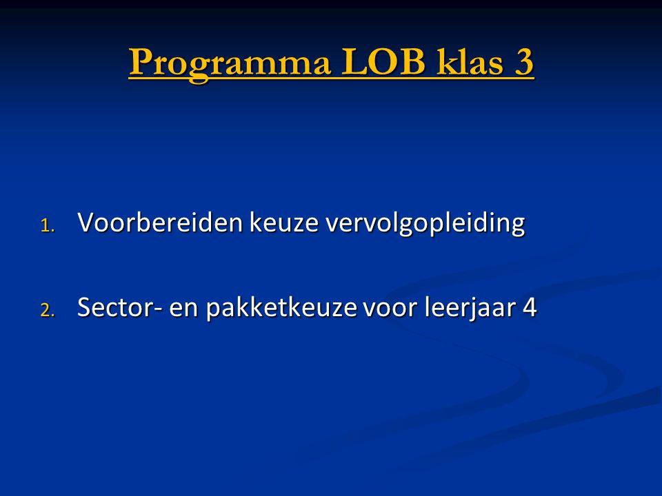 Programma LOB klas 3 1. Voorbereiden keuze vervolgopleiding 2. Sector- en pakketkeuze voor leerjaar 4