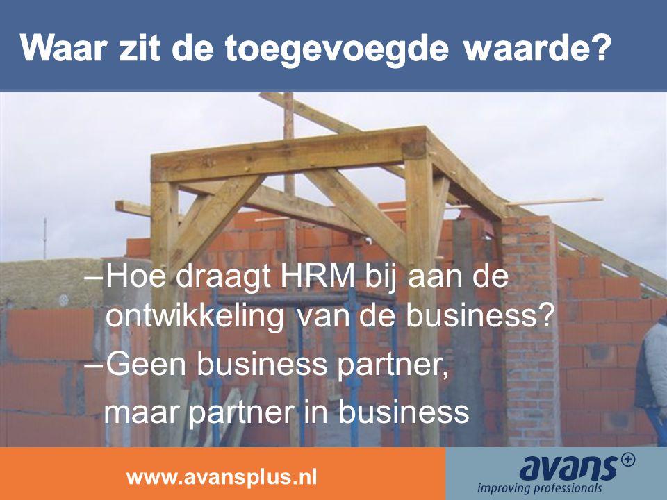 www.avansplus.nl –Hoe draagt HRM bij aan de ontwikkeling van de business? –Geen business partner, maar partner in business