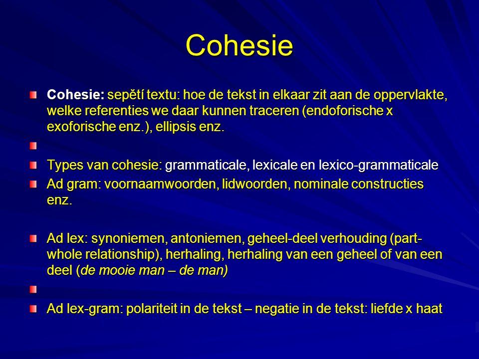 Cohesie Cohesie: sepětí textu: hoe de tekst in elkaar zit aan de oppervlakte, welke referenties we daar kunnen traceren (endoforische x exoforische enz.), ellipsis enz.