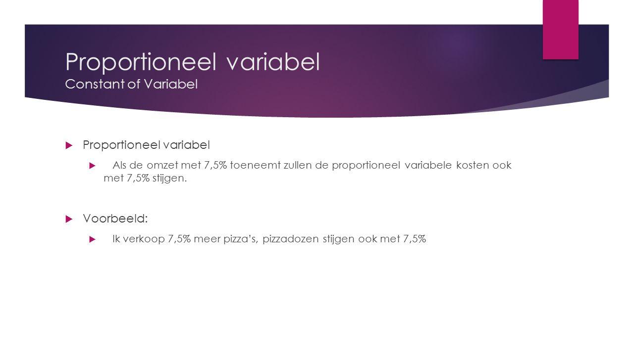 Proportioneel variabel Constant of Variabel  Proportioneel variabel  Als de omzet met 7,5% toeneemt zullen de proportioneel variabele kosten ook met