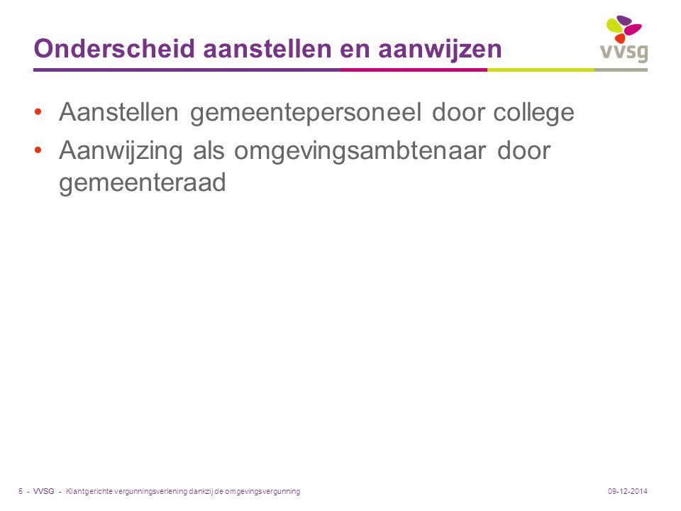 VVSG - Onderscheid aanstellen en aanwijzen Aanstellen gemeentepersoneel door college Aanwijzing als omgevingsambtenaar door gemeenteraad Klantgerichte