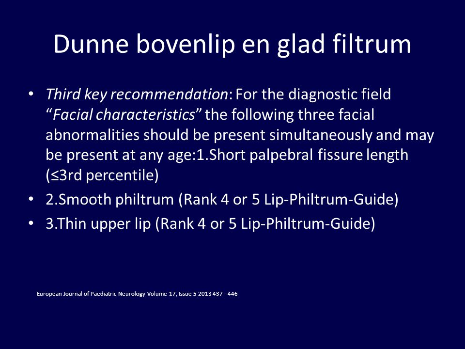 "Dunne bovenlip en glad filtrum Third key recommendation: For the diagnostic field ""Facial characteristics"" the following three facial abnormalities sh"