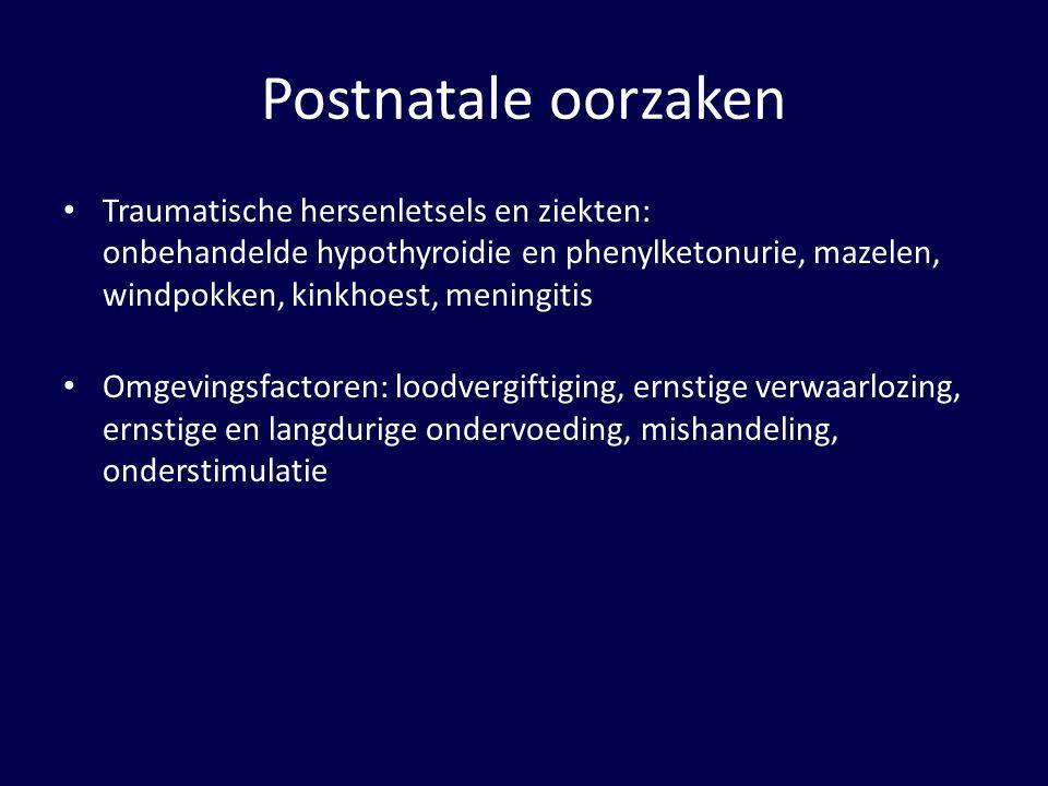 Postnatale oorzaken Traumatische hersenletsels en ziekten: onbehandelde hypothyroidie en phenylketonurie, mazelen, windpokken, kinkhoest, meningitis O
