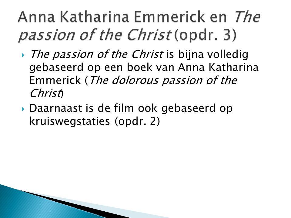  The passion of the Christ is bijna volledig gebaseerd op een boek van Anna Katharina Emmerick (The dolorous passion of the Christ)  Daarnaast is de film ook gebaseerd op kruiswegstaties (opdr.