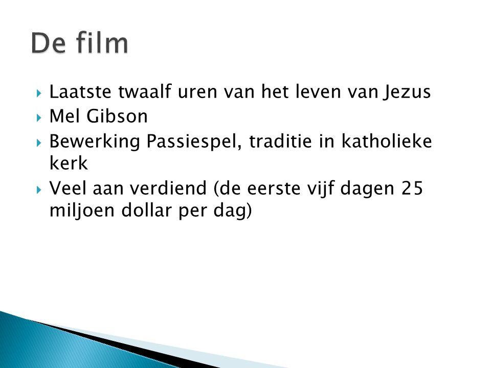  Laatste twaalf uren van het leven van Jezus  Mel Gibson  Bewerking Passiespel, traditie in katholieke kerk  Veel aan verdiend (de eerste vijf dagen 25 miljoen dollar per dag)