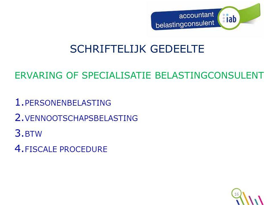 16 SCHRIFTELIJK GEDEELTE ERVARING OF SPECIALISATIE BELASTINGCONSULENT 1.