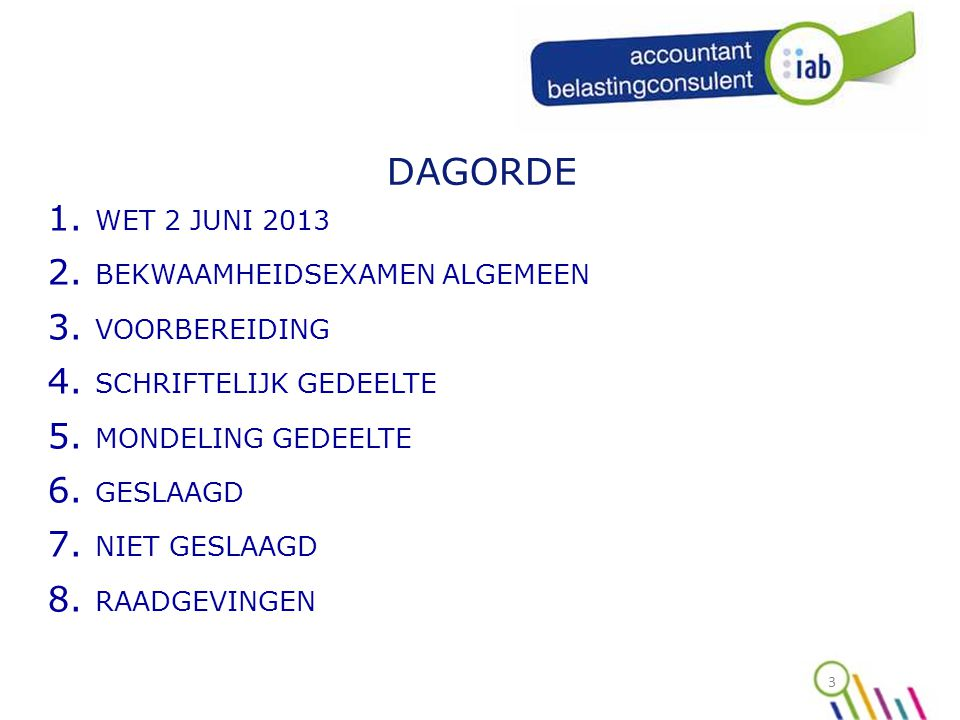 24 MONDELING GEDEELTE MOGELIJKE ONDERWERPEN  WETGEVING JAARREKENING  BOEKHOUDTECHNIEKEN (voor accountants)  VENNOOTSCHAPSRECHT (voor accountants met inbegrip van bijzondere mandaten)  FISCALITEIT (in ruime zin)  DEONTOLOGIE met inbegrip van AWW