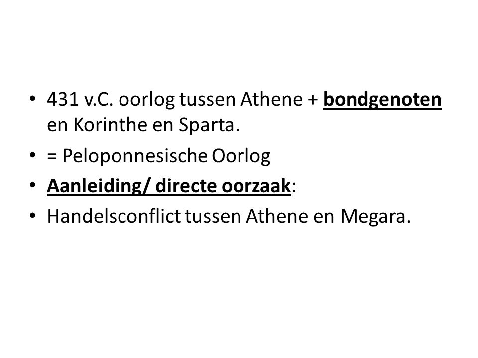 431 v.C.oorlog tussen Athene + bondgenoten en Korinthe en Sparta.
