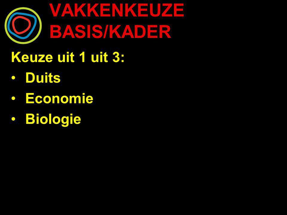VAKKENKEUZE BASIS/KADER Keuze uit 1 uit 3: Duits Economie Biologie