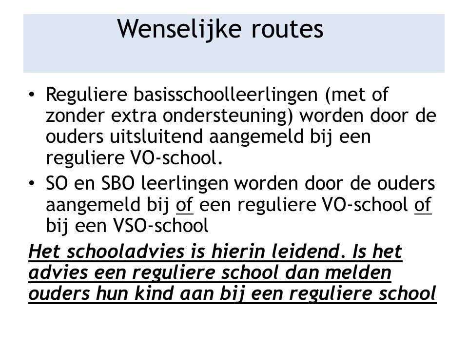 Wenselijke routes Reguliere basisschoolleerlingen (met of zonder extra ondersteuning) worden door de ouders uitsluitend aangemeld bij een reguliere VO-school.