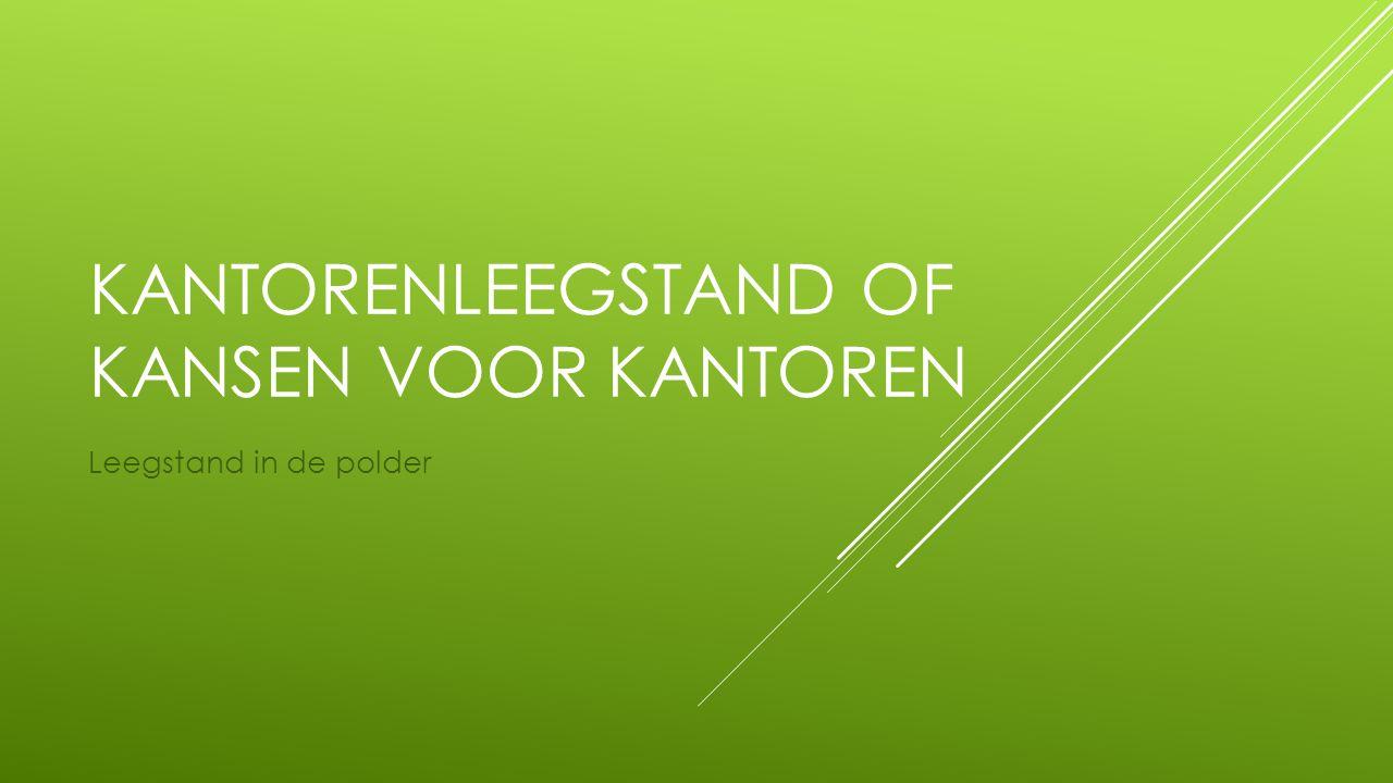 KANTORENLEEGSTAND OF KANSEN VOOR KANTOREN Leegstand in de polder
