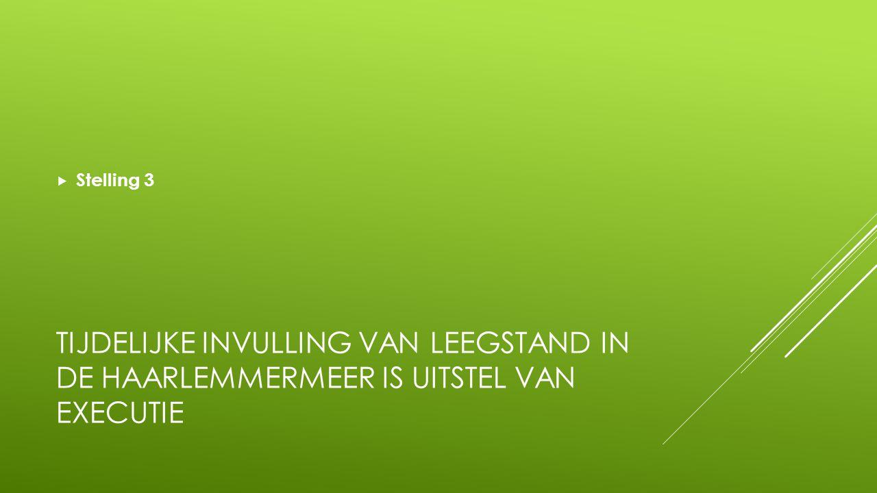 TIJDELIJKE INVULLING VAN LEEGSTAND IN DE HAARLEMMERMEER IS UITSTEL VAN EXECUTIE  Stelling 3