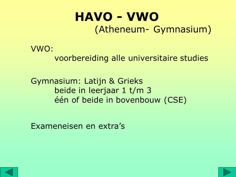 HAVO - VWO (Atheneum- Gymnasium) VWO: voorbereiding alle universitaire studies Gymnasium: Latijn & Grieks beide in leerjaar 1 t/m 3 één of beide in bo