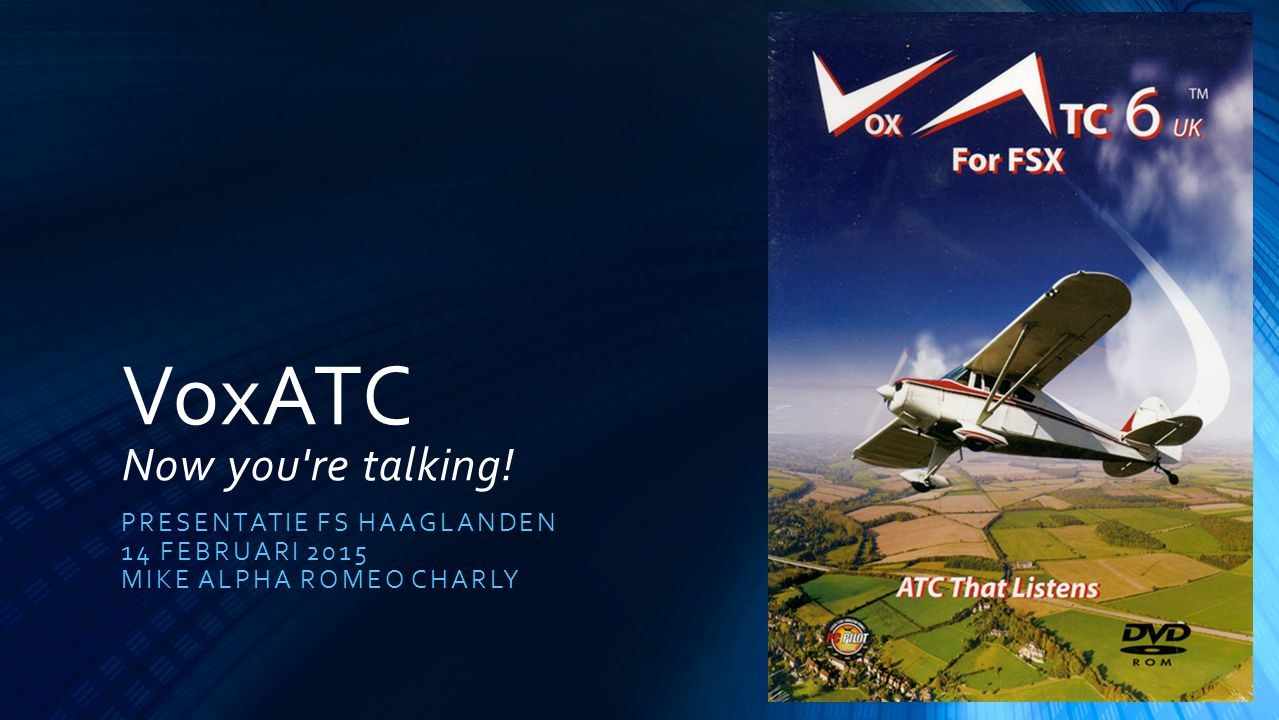 VoxATC Now you re talking! PRESENTATIE FS HAAGLANDEN 14 FEBRUARI 2015 MIKE ALPHA ROMEO CHARLY