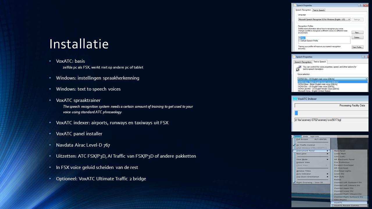 Installatie VoxATC: basis zelfde pc als FSX, werkt niet op andere pc of tablet Windows: instellingen spraakherkenning Windows: text to speech voices V