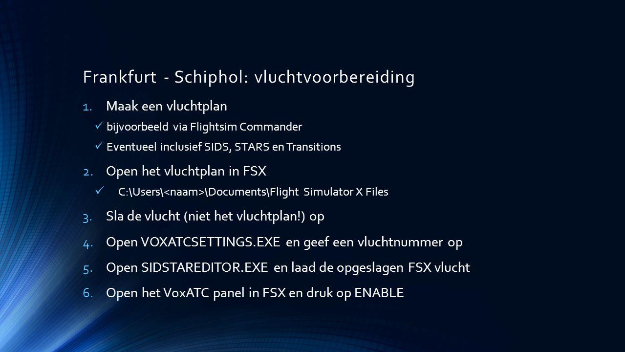 Frankfurt - Schiphol: vluchtvoorbereiding 1.Maak een vluchtplan bijvoorbeeld via Flightsim Commander Eventueel inclusief SIDS, STARS en Transitions 2.