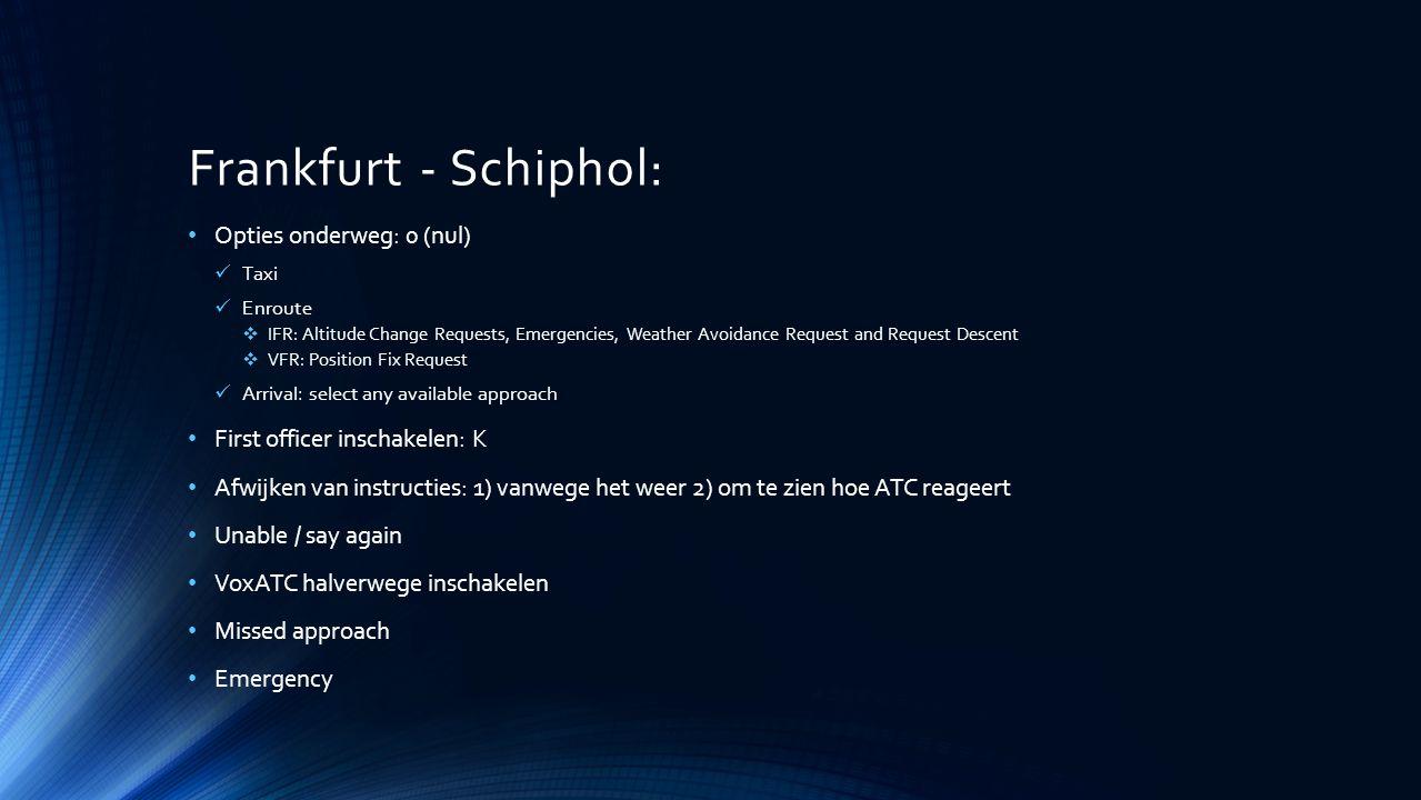 Frankfurt - Schiphol: Opties onderweg: 0 (nul) Taxi Enroute  IFR: Altitude Change Requests, Emergencies, Weather Avoidance Request and Request Descen
