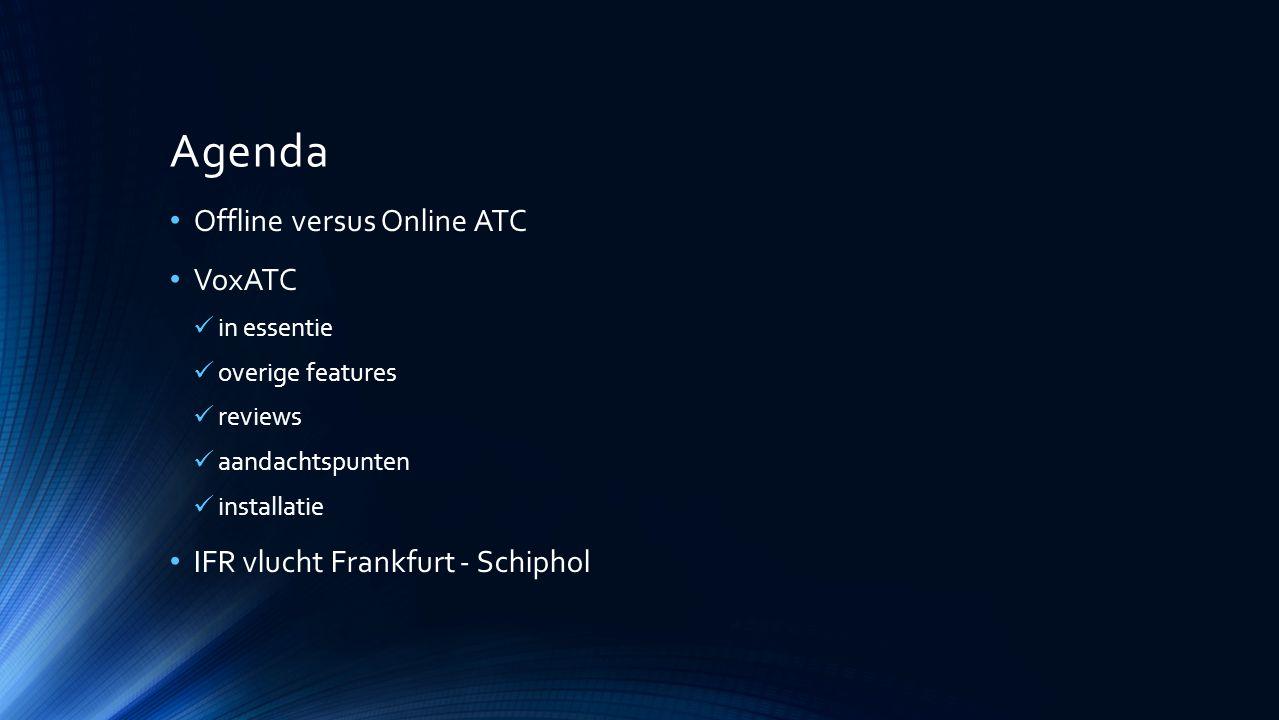 Agenda Offline versus Online ATC VoxATC in essentie overige features reviews aandachtspunten installatie IFR vlucht Frankfurt - Schiphol