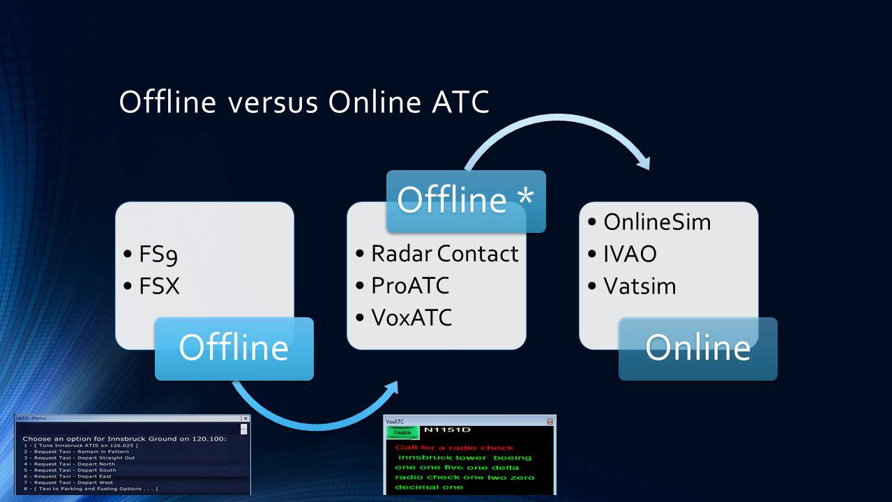 Offline versus Online ATC FS9 FSX Offline Radar Contact ProATC VoxATC Offline * OnlineSim IVAO Vatsim Online