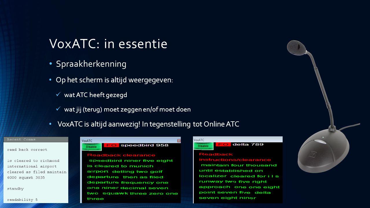 VoxATC: in essentie Spraakherkenning Op het scherm is altijd weergegeven: wat ATC heeft gezegd wat jij (terug) moet zeggen en/of moet doen VoxATC is a