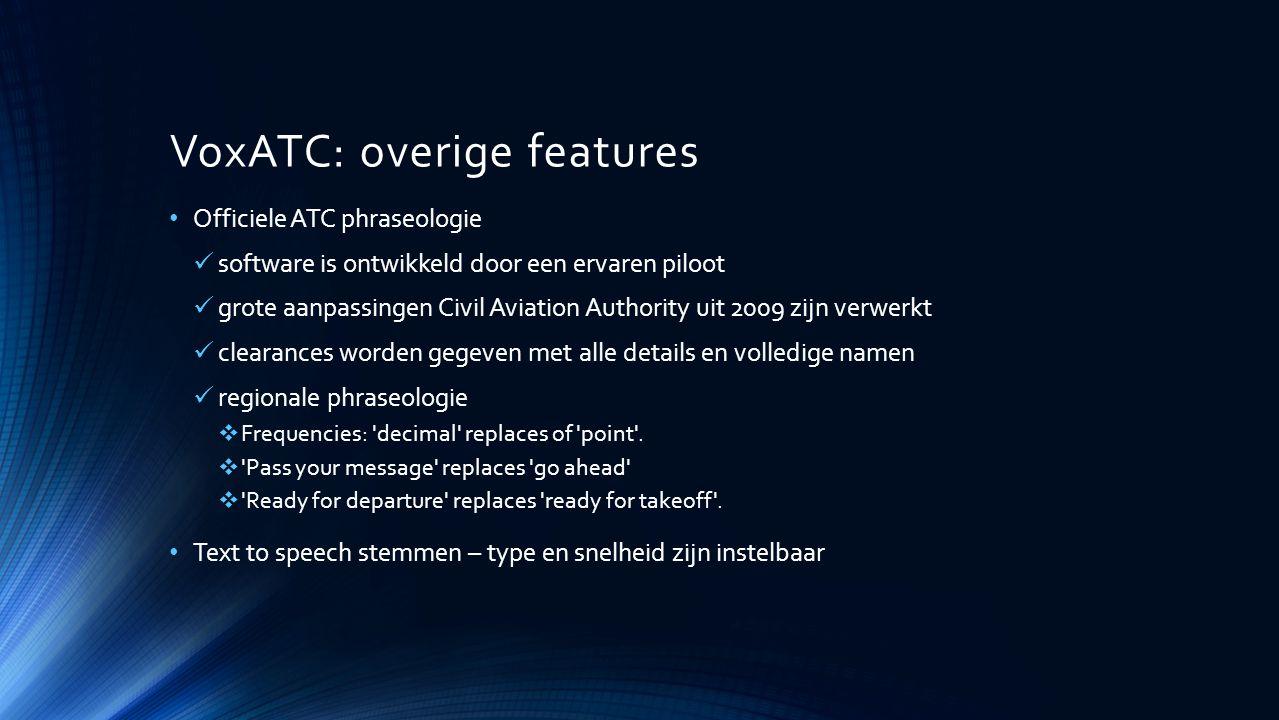 VoxATC: overige features Officiele ATC phraseologie software is ontwikkeld door een ervaren piloot grote aanpassingen Civil Aviation Authority uit 200