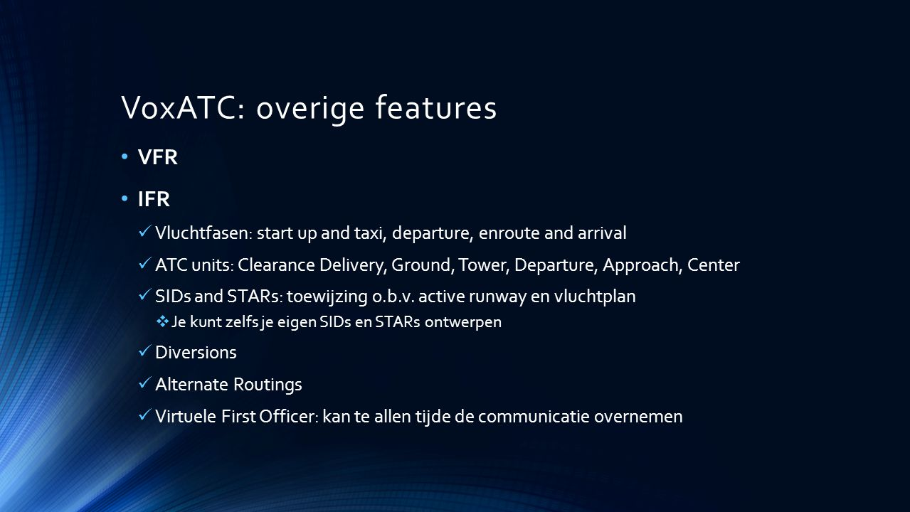 VoxATC: overige features Emergencies engine failure fuel low hydraulic failure avionics failure passenger critically ill