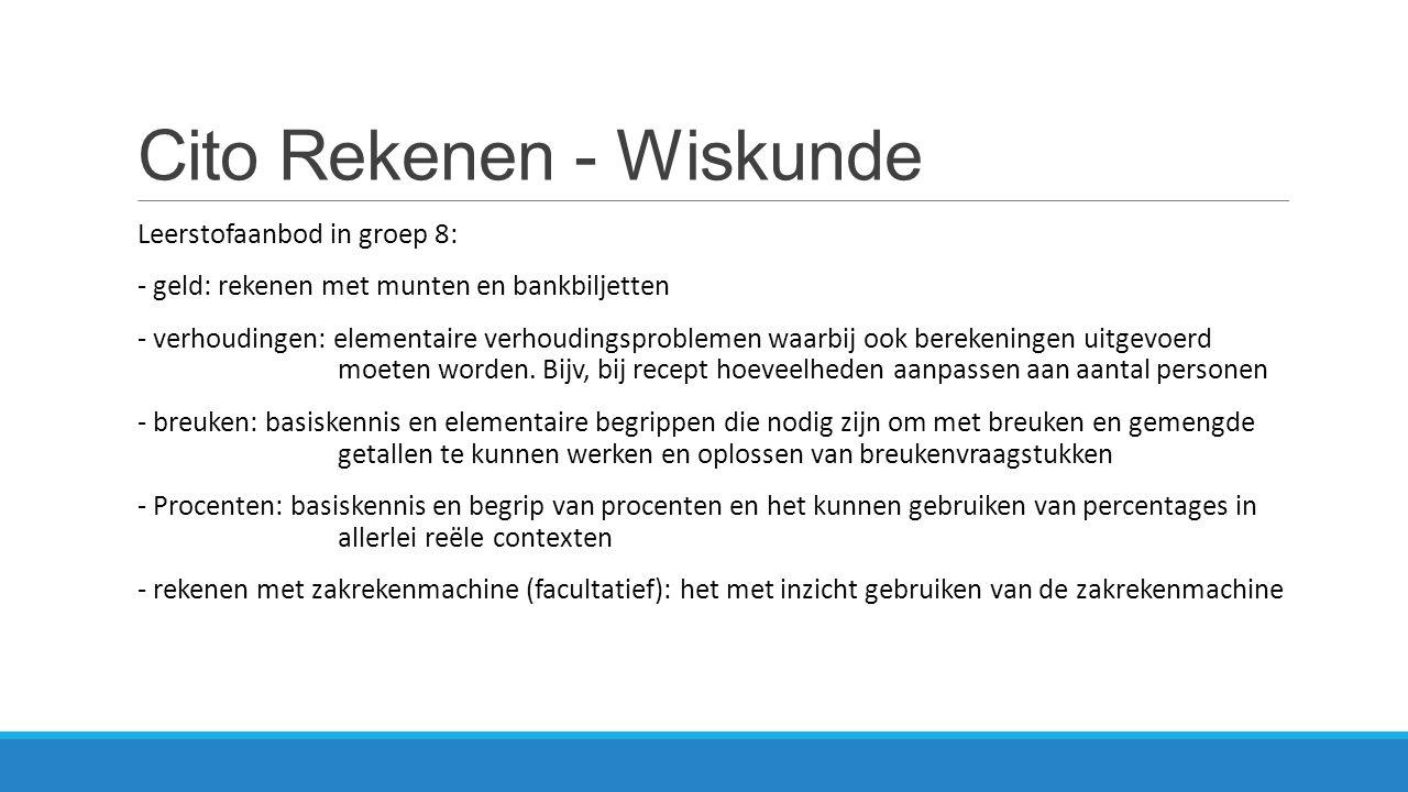 Cito Rekenen - Wiskunde Leerstofaanbod in groep 8: - geld: rekenen met munten en bankbiljetten - verhoudingen: elementaire verhoudingsproblemen waarbi