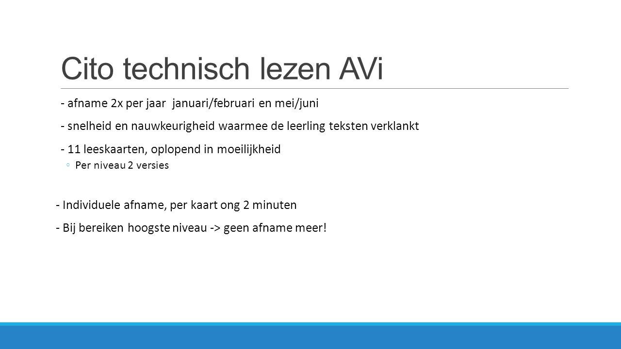Cito technisch lezen AVi - afname 2x per jaar januari/februari en mei/juni - snelheid en nauwkeurigheid waarmee de leerling teksten verklankt - 11 lee
