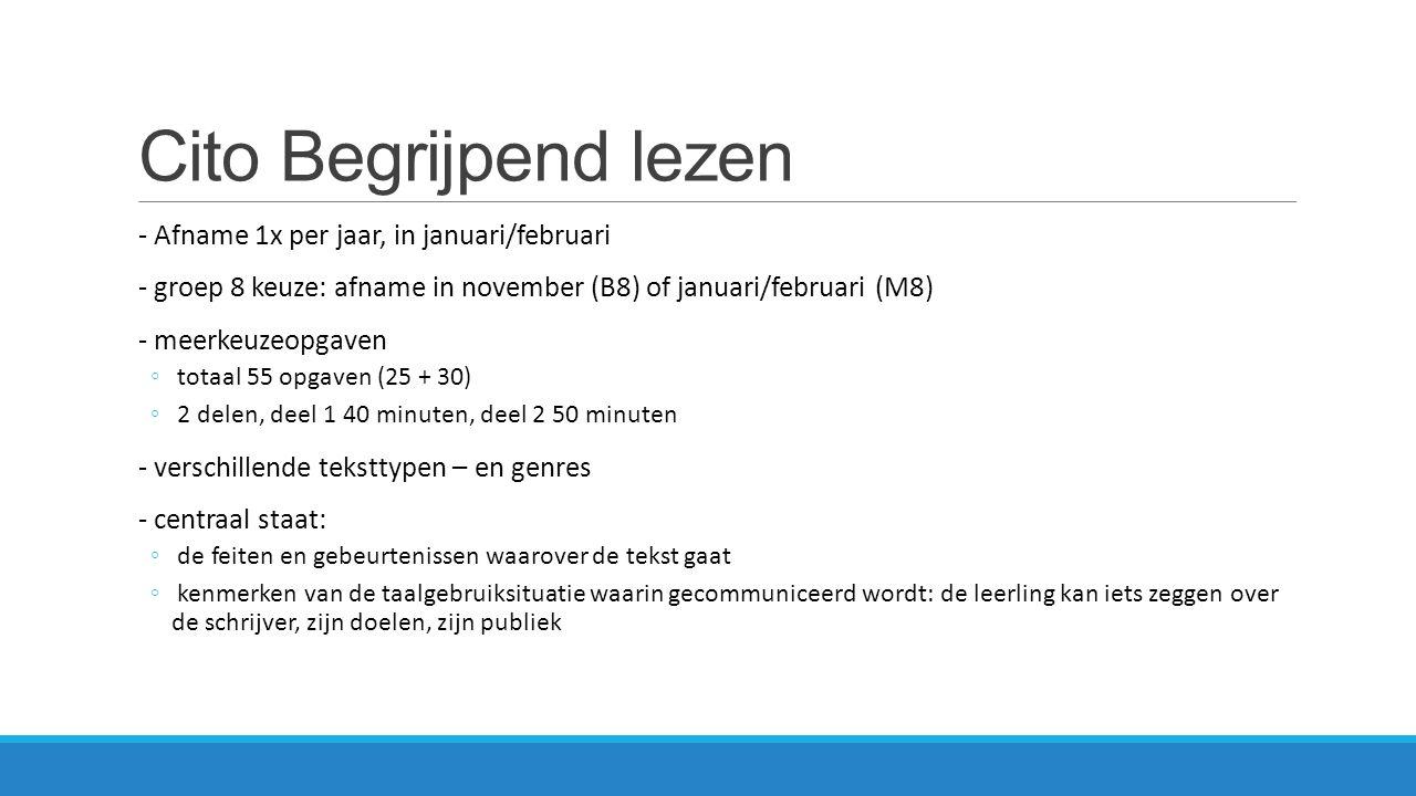 Cito Begrijpend lezen - Afname 1x per jaar, in januari/februari - groep 8 keuze: afname in november (B8) of januari/februari (M8) - meerkeuzeopgaven ◦
