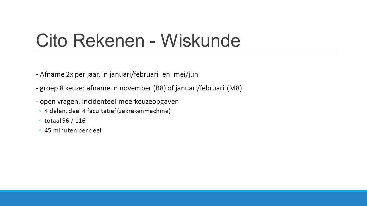 Cito Rekenen - Wiskunde - Afname 2x per jaar, in januari/februari en mei/juni - groep 8 keuze: afname in november (B8) of januari/februari (M8) - open