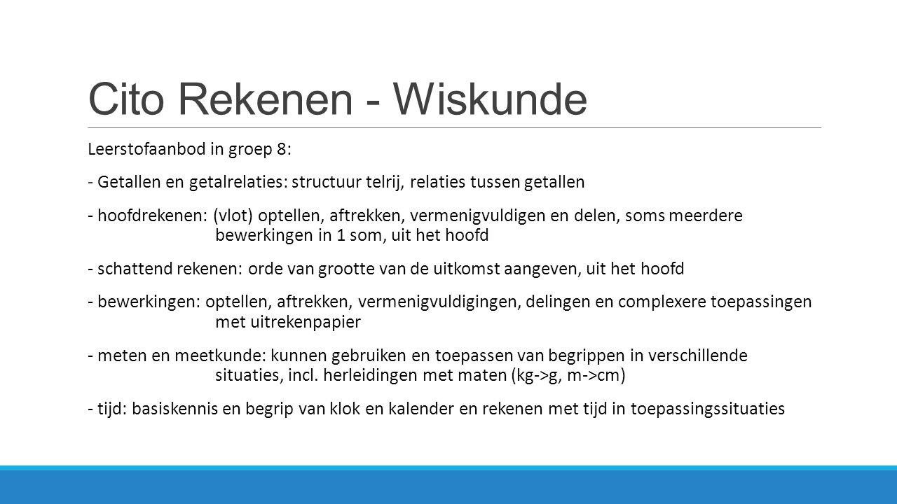Cito Rekenen - Wiskunde Leerstofaanbod in groep 8: - geld: rekenen met munten en bankbiljetten - verhoudingen: elementaire verhoudingsproblemen waarbij ook berekeningen uitgevoerd moeten worden.