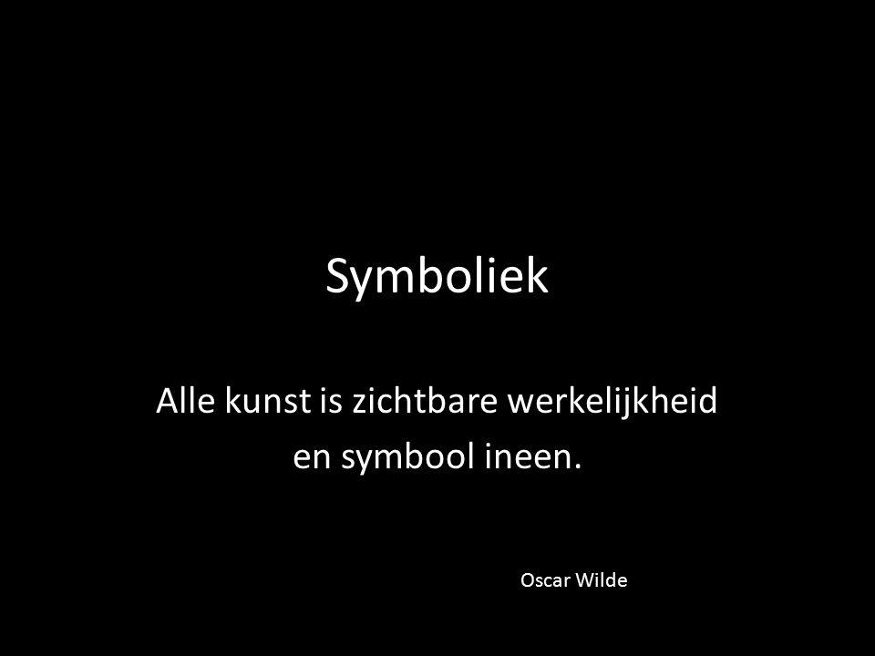 Symboliek Alle kunst is zichtbare werkelijkheid en symbool ineen. Oscar Wilde