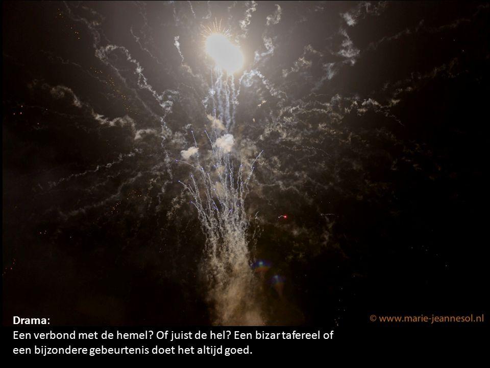 Drama: Een verbond met de hemel? Of juist de hel? Een bizar tafereel of een bijzondere gebeurtenis doet het altijd goed.