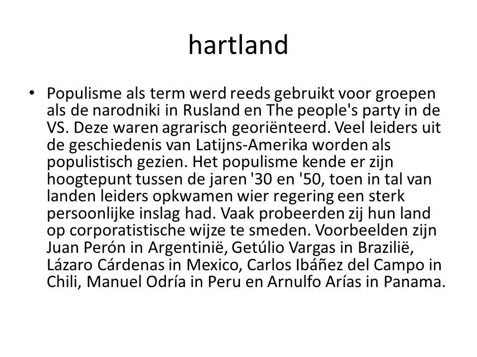 hartland Populisme als term werd reeds gebruikt voor groepen als de narodniki in Rusland en The people's party in de VS. Deze waren agrarisch georiënt