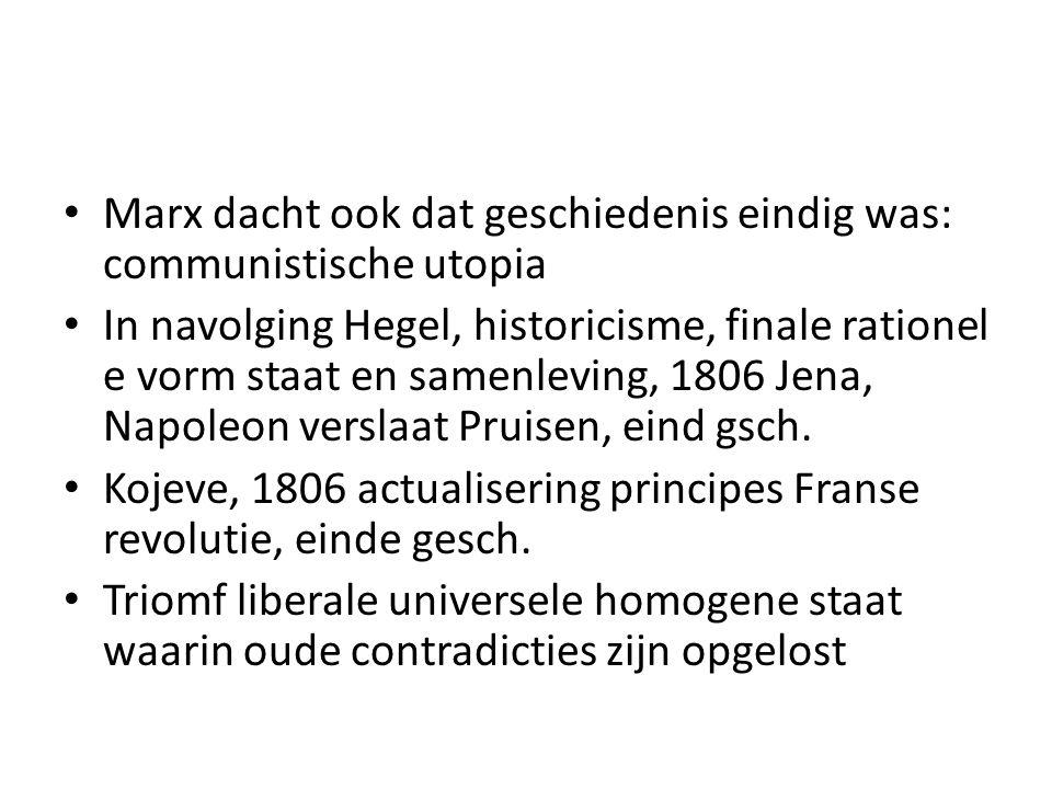 Marx dacht ook dat geschiedenis eindig was: communistische utopia In navolging Hegel, historicisme, finale rationel e vorm staat en samenleving, 1806