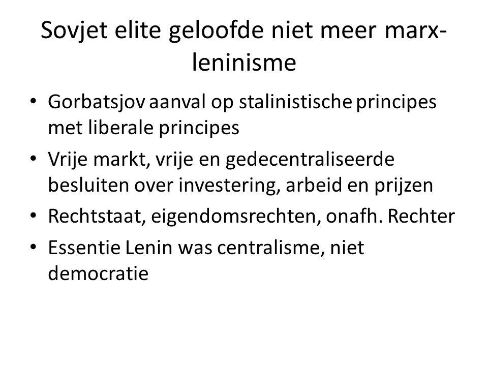 Sovjet elite geloofde niet meer marx- leninisme Gorbatsjov aanval op stalinistische principes met liberale principes Vrije markt, vrije en gedecentral