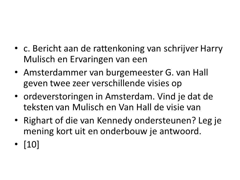 c. Bericht aan de rattenkoning van schrijver Harry Mulisch en Ervaringen van een Amsterdammer van burgemeester G. van Hall geven twee zeer verschillen