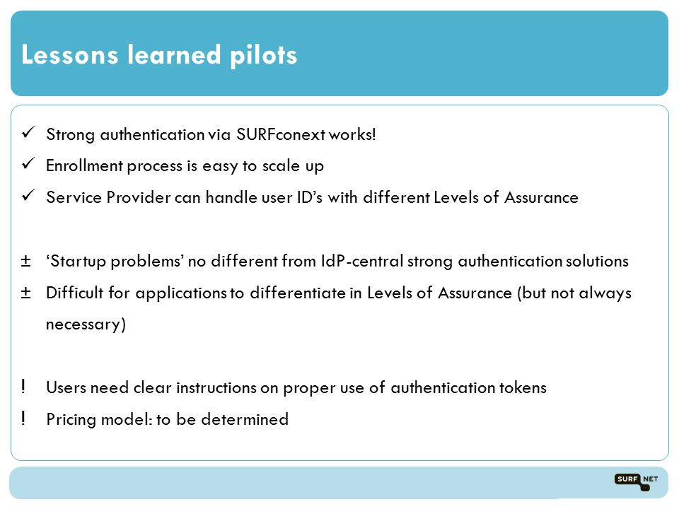 Lessons learned pilots Strong authentication via SURFconext works.