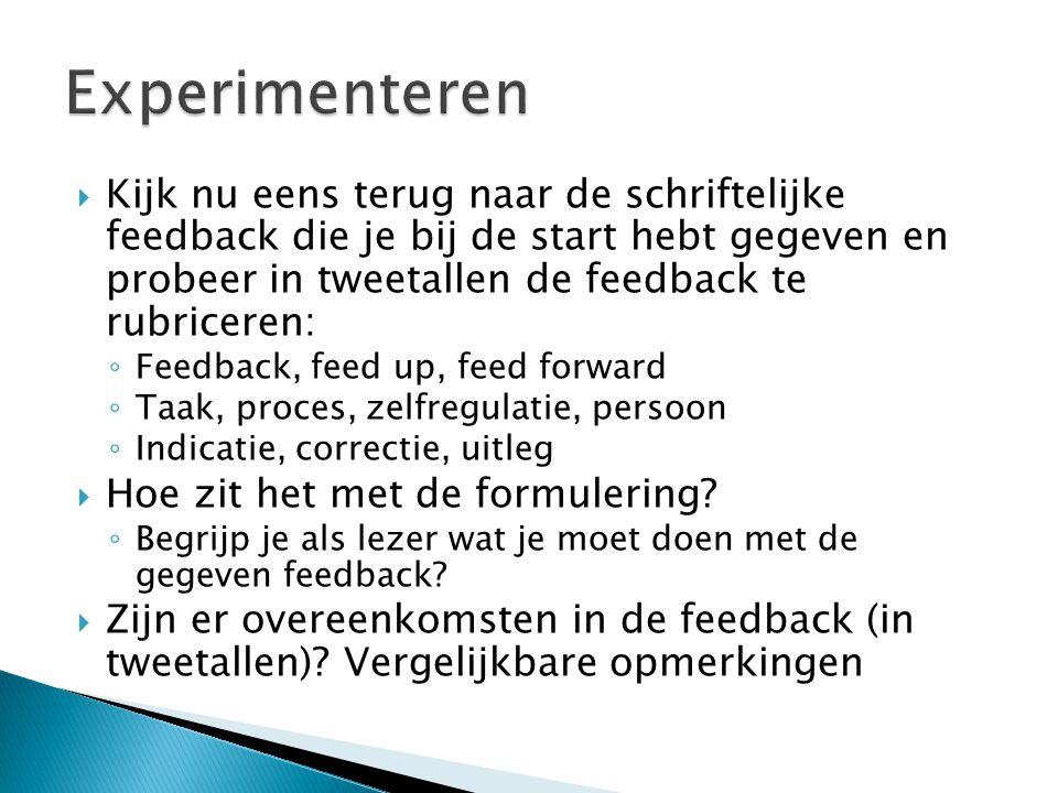  Kijk nu eens terug naar de schriftelijke feedback die je bij de start hebt gegeven en probeer in tweetallen de feedback te rubriceren: ◦ Feedback, f